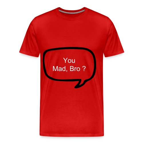 You Mad Bro ? - Men's Premium T-Shirt