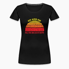 On and On Till the Break of Dawn Women's T-Shirts