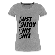 Women's T-Shirts ~ Women's Premium T-Shirt ~ Just Enjoy This Shit Jets Women's T-Shirts
