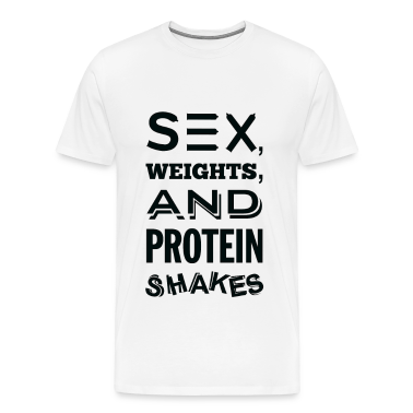 Sex, Weights and Protein Shakes T-Shirts