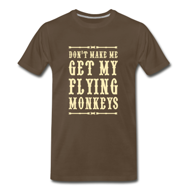 Don't make me get my flying monkeys T-Shirts