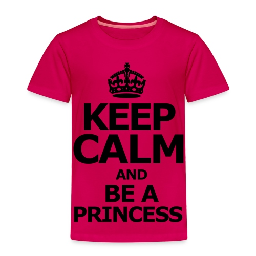 Keep Calm  And Be A Princess - Toddler Premium T-Shirt