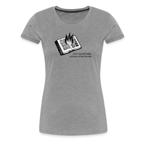 Womens Don't Speak Latin in Front of the books! tee - Women's Premium T-Shirt