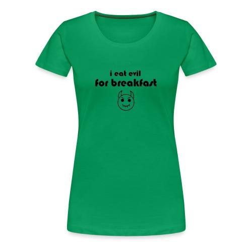 I Eat Evil for Breakfast womens tee - Women's Premium T-Shirt