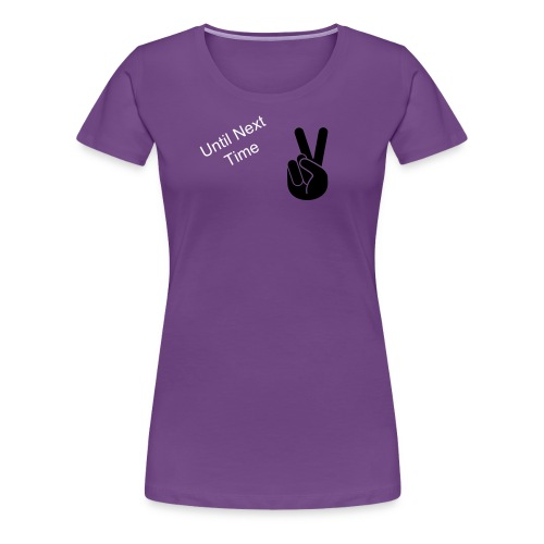 Until Next Time - Women's Premium T-Shirt