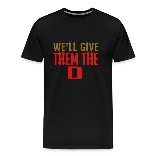 Niners - We'll Give Them The D - Men's Premium T-Shirt