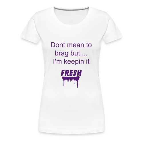 keepin it fresh - Women's Premium T-Shirt