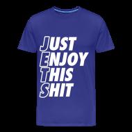 T-Shirts ~ Men's Premium T-Shirt ~ Just Enjoy This Shit Jets T-Shirts