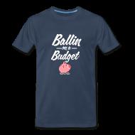 T-Shirts ~ Men's Premium T-Shirt ~ Ballin Ona Budget 3Xl-4XL T-shirt
