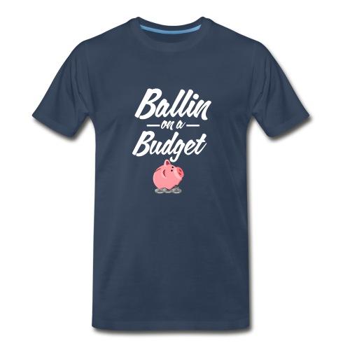 Ballin Ona Budget 3Xl-4XL T-shirt - Men's Premium T-Shirt