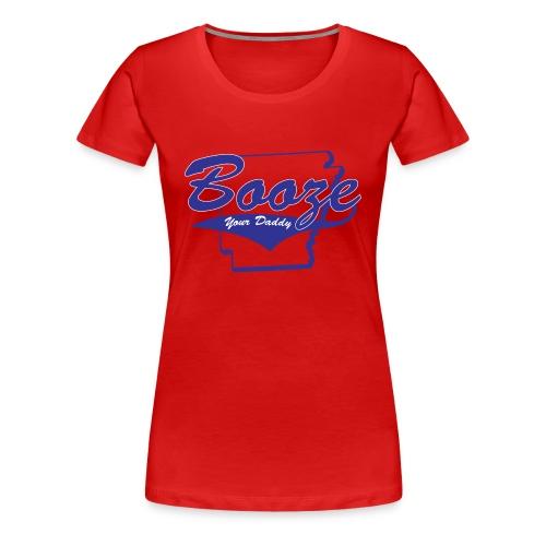 Booze Your Daddy Ladies Drinking Shirt - Women's Premium T-Shirt