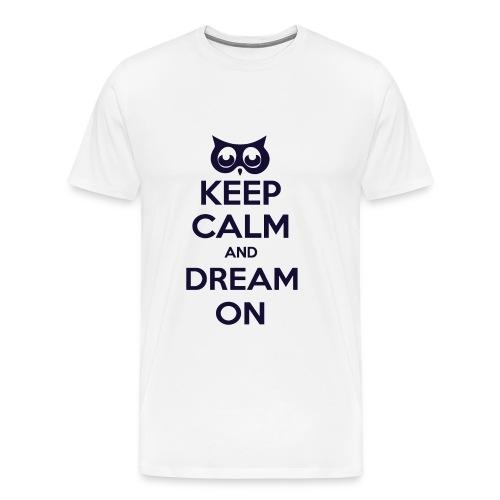 Keep Calm And Dream On Men's Tee - Men's Premium T-Shirt