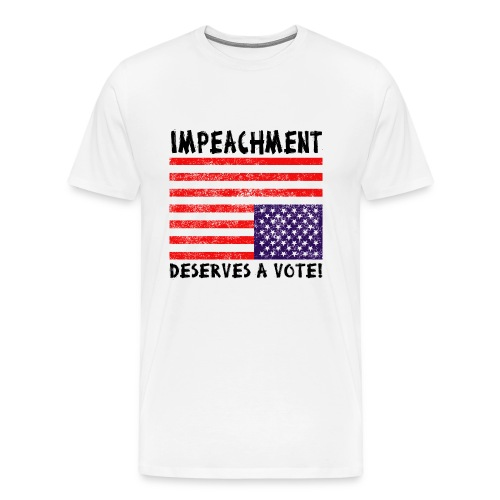 Impeachment Derserves A Vote! - White - Men's Premium T-Shirt