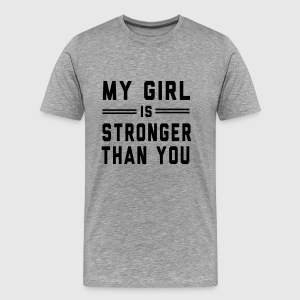 My Girl is Stronger than You T-Shirts - Men's Premium T-Shirt