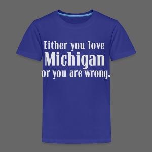 Michigan or Wrong - Toddler Premium T-Shirt