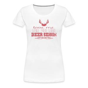 Love Me Like You Love Deer Season Women's Fitted Tee - Women's Premium T-Shirt