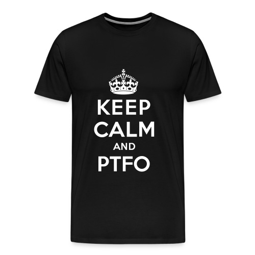 Keep Calm and PTFO (Black) - Men's Premium T-Shirt