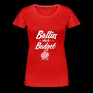 Women's T-Shirts ~ Women's Premium T-Shirt ~ Ballin Ona Budget Plus size T-Shirt
