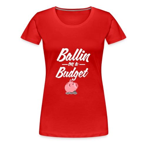 Ballin Ona Budget Plus size T-Shirt - Women's Premium T-Shirt