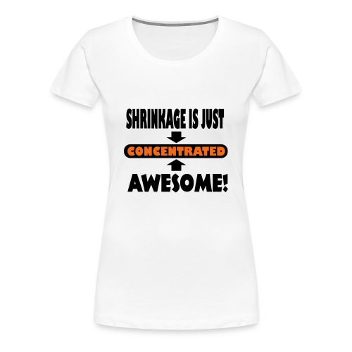 Shrinkage Is Just Concentrated Awesome! Women's T Shirt - Women's Premium T-Shirt