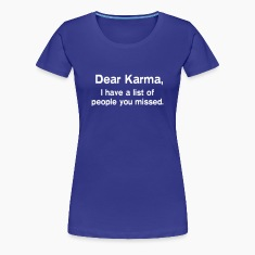Dear Karma. I have a list of people you missed Women's T-Shirts