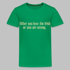 Love The Irish or You're Wrong - Kids' Premium T-Shirt