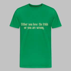 Love The Irish or You're Wrong - Men's Premium T-Shirt