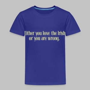 Love The Irish or You're Wrong - Toddler Premium T-Shirt