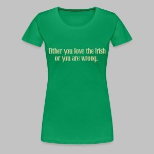 Love The Irish or You're Wrong - Women's Premium T-Shirt