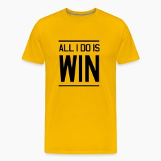 All I do is win T-Shirts