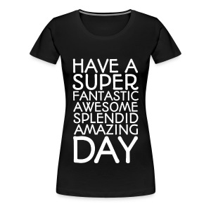 Amazing Day Tee - Women's Premium T-Shirt