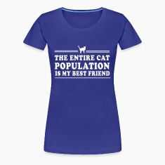 The Entire Cat Population is My Best Friend Women's T-Shirts