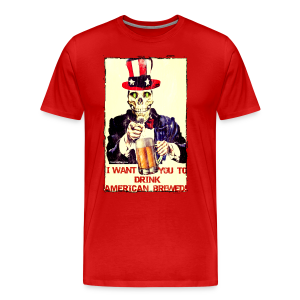 I Want You To Drink American Brewed Men's Premium T-Shirt - Men's Premium T-Shirt