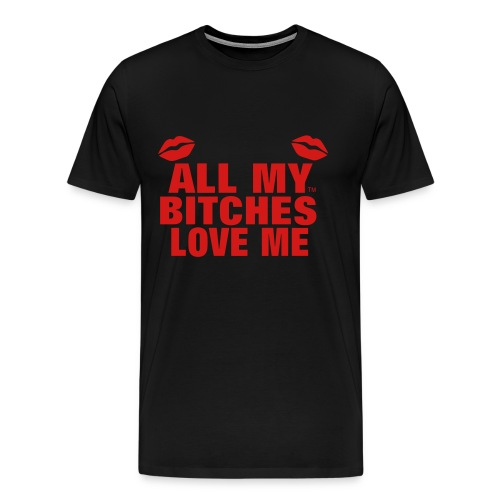 BITCHES LOVE ME - Men's Premium T-Shirt