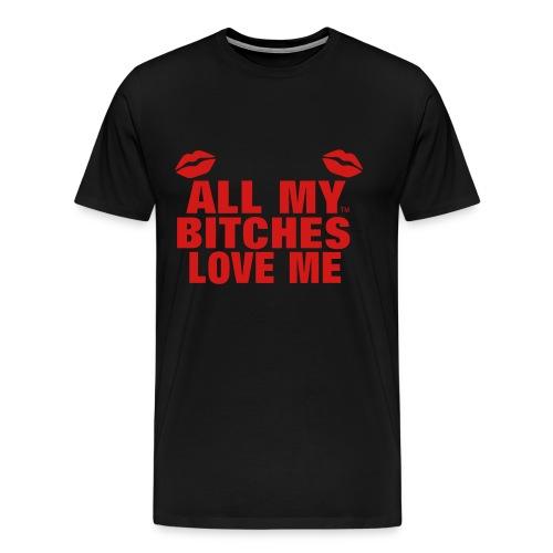 BITCHES LOVE ME - Men's Premium T-Shirt