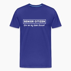 Senior Citizen. Give Me My Damn Discount T-Shirts