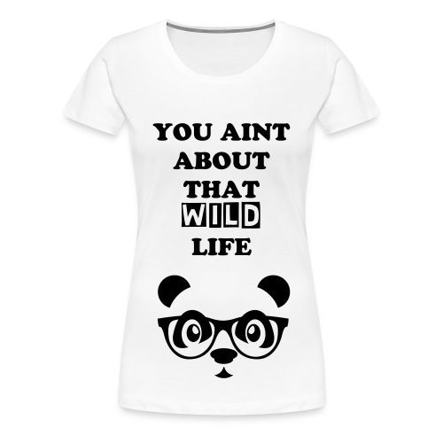 You ain't about that Life (Female) - Women's Premium T-Shirt