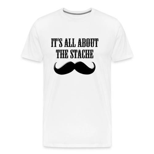 It's All About The Stache - Men's Premium T-Shirt