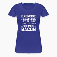 Exercise...Bacon Women's T-Shirts
