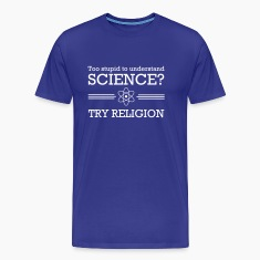 Too Stupid for Science Try Religion T-Shirts