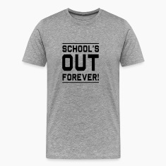 Schools out forever T-Shirts