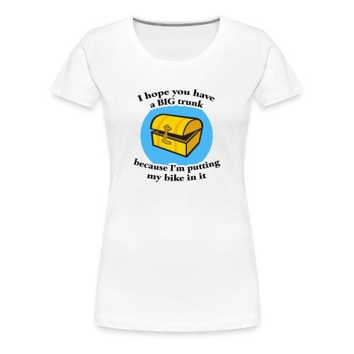 I Hope You Have a Big Trunk Women's Classic T-Shirt - Women's Premium T-Shirt