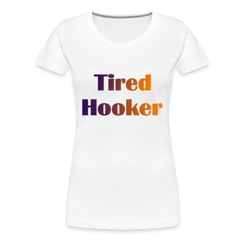 Tired Hooker Women's Plus Size - Women's Premium T-Shirt