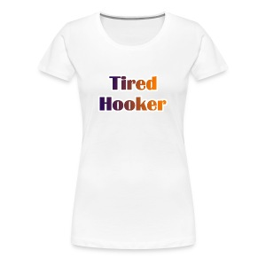 Tired Hooker Women's Classic T-Shirt - Women's Premium T-Shirt