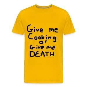 Ol' Bum-Bum - Give Me Cooking or Give Me Death (Mens) - Men's Premium T-Shirt