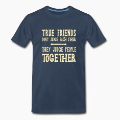 True Friends Judge Others Together T-Shirts