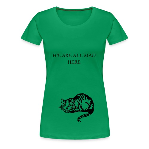 We are all mad here - Women's Premium T-Shirt