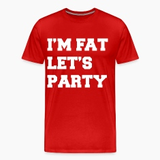 I'm Fat Let's Party Funny Design T-Shirts