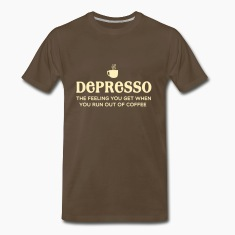 Depresso. Feel you get when you run out of coffee T-Shirts