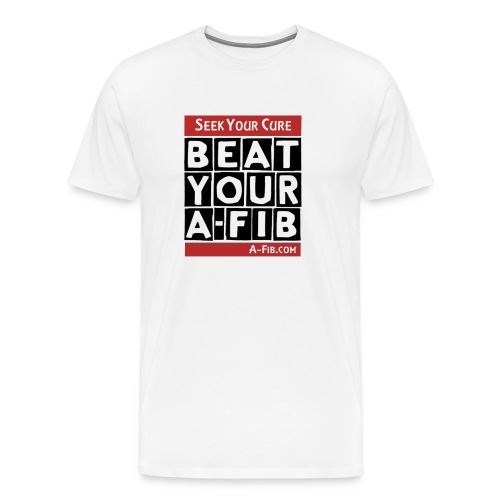 You can Beat Your A-Fib: Seek Your Cure:  - Men's Premium T-Shirt